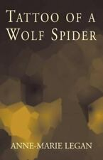 Tattoo of a Wolf Spider by Anne-Marie Legan (2001, Paperback)