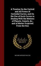 A Treatise on the Cycloid and All Forms of Cycloidal Curves, and on the Use of S