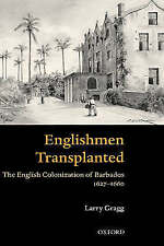 Englishmen Transplanted: The English Colonization of Barbados 1627-1660 by Gragg