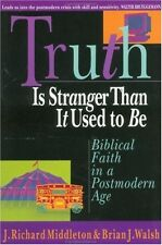 Truth Is Stranger Than It Used to Be: Biblical Faith in a Postmodern Age by J. R