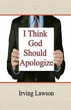 NEW I Think God Should Apologize by Irving Lawson