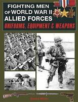 FIGHTING MEN OF WORLD WAR II: ALLIED FORCES - UNIFORMS, EQUIPMENT AND WEAPONS.,