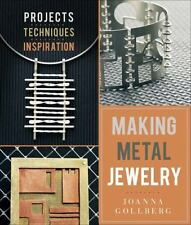 Making Metal Jewelry : Projects, Techniques, Inspiration by Joanna Gollberg