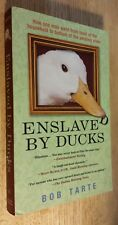 Enslaved by Ducks : How One Man Went from Head of the Household to Bottom of...