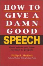 How to Give a Damn Good Speech: Even When You Have No Time to Prepare