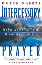 Intercessory Prayer: How God Can Use Your Prayers to Move Heaven and Earth by Du