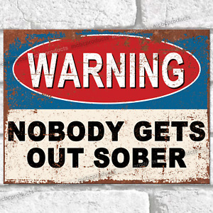 Metal Signs NOBODY GETS OUT SOBER Funny Pub Bar Man Cave Retro Plaque Tin Sign