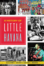 A History of Little Havana [American Heritage] [FL] [The History Press]