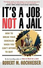 Its a Job Not a Jail: How to Break Your Shackles When You Cant Afford to Quit