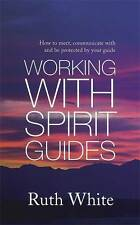 Working With Spirit Guides: Simple Ways to Meet,, Ruth White, New