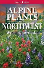 NEW Alpine Plants of the Northwest: Wyoming to Alaska by Andy MacKinnon