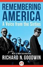 Remembering America : A Voice from the Sixties by Richard N. Goodwin (2014,...