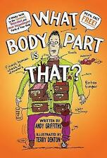What Body Part Is That? : A Wacky Guide to the Funniest, Weirdest, and Most...