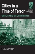 Cities in a Time of Terror : Space, Territory, and Local Resilience by H. V....