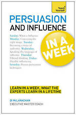 Persuasion & Influence in a Week: How to Persuade in Seven Simple Steps by Di Mc