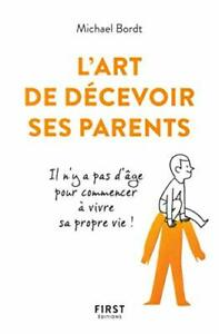 L'Art de decevoir ses parents Michael BORDT First BORDT, Michael 160 pages