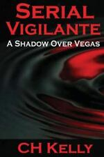 Serial Vigilante : A Shadow over Vegas by C. H. Kelly (2014, Paperback)