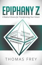 Epiphany Z: Eight Radical Visions for Transforming Your Future by Thomas Frey