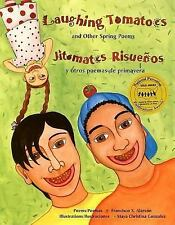 Laughing Tomatoes and Other Spring Poems / Jitomates Risuenos y otros poemas de
