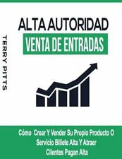 Alta Autoridad Venta de Entradas : Cómo Crear y Vender Su Propio Producto o...