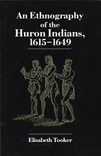 An Ethnography Of The Huron Indians, 1615-1649 (the Iroquois And Their Neighb...