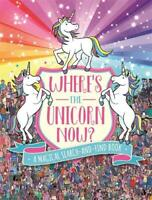 Where's the Unicorn Now?: A Magical Search-and-F, Schrey, Sophie,Moran, Paul, Ne