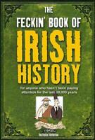 The Feckin' Book of Irish History: for anyone who hasn't been paying attention f