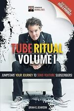 Tube Ritual Volume I : Jumpstart Your Journey to 5000 YouTube Subscribers! by...