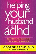 Helping Your Husband with ADHD: Supportive Solutions for Adult ADD/ADHD by Sa…