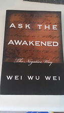Wu Wei Wei - Ask the Awakened: The Negative Way (Anglais)
