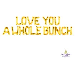 LOVE YOU A WHOLE BUNCH Letter Balloon Banner - Gold, Rose Gold and Silver