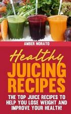 Healthy Juicing Recipes - the TOP Juice Recipes to Help You Lose Weight and...