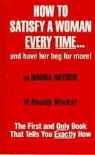 How to Satisfy a Woman Every Time...and Have Her Beg for More!: The First and On