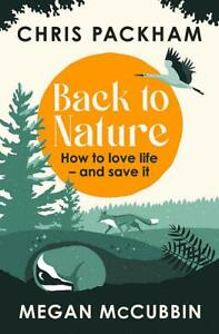Back to Nature How to Love Life – and Save It~Chris Packham~Hardcover~2020