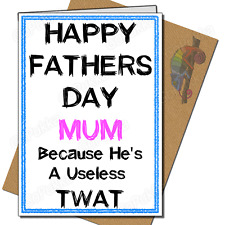 Happy Fathers Day, Mum Because He Is Useless – Mothers Day Card
