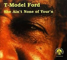 She Ain't None of Your'n by T-Model Ford (Cd, Dec-2004, Fat Possum)