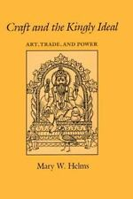 Craft and the Kingly Ideal: Art, Trade, and Power (Paperback or Softback)
