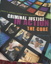 Criminal Justice in Action : The Core by Roger LeRoy Miller and Larry K. Gaines