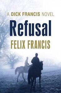Refusal (Dick Francis Novel) By Felix Francis