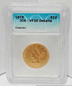 ICG Graded 1879 VF35 Details $10 Liberty Gold Coin Ten Dollar USA Eagle American