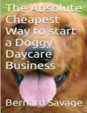The Absolute Cheapest Way to Start a Doggy Daycare Business : How to Easily...