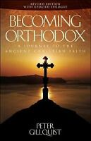 BECOMING ORTHODOX: A JOURNEY TO ANCIENT CHRISTIAN FAITH By Peter Gillquist NEW