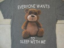 """Funny Cute Teddy Bear """"Everyone Wants to Sleep With Me"""" Soft Gray T Shirt M"""