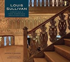 Louis Sullivan: Creating a New American Architecture by Patrick F Cannon: New
