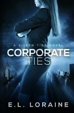 A Silken Ties Novel Ser.: Corporate Ties by E. L. Loraine (2014, Paperback)