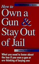 How to Own a Gun & Stay Out of Jail (California Edition 2002)-ExLibrary