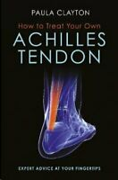 How to Treat Your Own Achilles Tendon by Paula Clayton 9781905367979 | Brand New