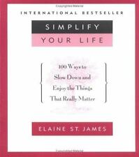 Simplify Your Life 100 Ways To Slow Down And Enjoy Things by Elaine St. James