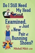 Do I Still Need My Head Examined or Just a New Pair of Running Shoes? by...