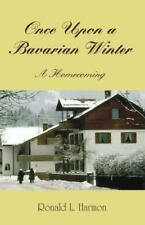 USED (VG) Once Upon a Bavarian Winter: A Homecoming by Ronald L. Harmon